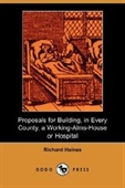 Proposals For Building, In Every County, A Working-Alms-House Or Hospital (Dodo Press)