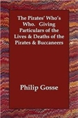 The Pirates Whos Who. Giving Particulars Of The Lives & Deaths Of The Pirates & Buccaneers