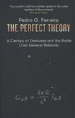 The Perfect Theory : A Century of Geniuses And The Battle Over General Relativity