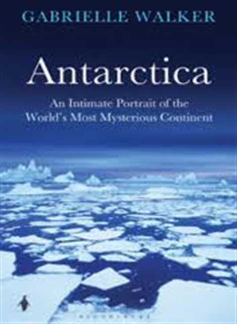 Antarctica : An Intimate Portrait of The Worlds Most Mysterious Continent