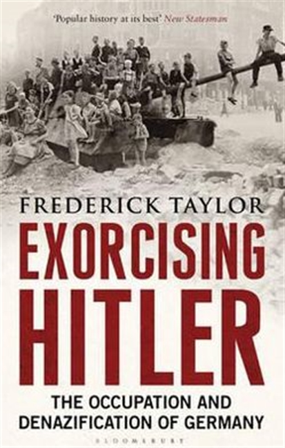 Exorcising Hitler : The Occupation And Denazification of Germany