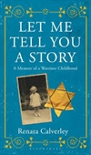 Let Me Tell You A Story : A Memoir of A Wartime Childhood