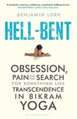 Hell-Bent : Obsession, Pain and The Search For Something Like Transcendence in Bikram Yoga