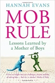 Mob Rule : Lessons Learned by A Mother of Boys