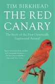 The Red Canary : The Story of The First Genetically Engineered Animal