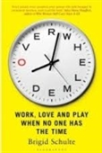 Overwhelmed : Work Love And Play When No One Has The Time