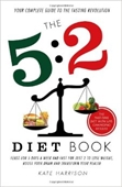 The 5:2 Diet Book : Feast For 5 Days a Week And Fast For Just 2 To Lose Weight, Boost Your Brain And Transform Your Health