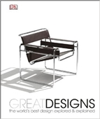 Great Designs : The World's Best Design Explored & Explained