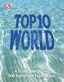 Top 10 World : A Top 10 Guide to Over 3000 sights And Experiences