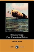British Airships: Past, Present And Future (Dodo Press)