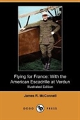 Flying For France: With The American Escadrille At Verdun (Illustrated Edition) (Dodo Press)