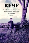 Remf: A Collection Of Short Stories About Serving In The Rear In Vietnam