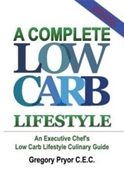 A Complete Low Carb Lifestyle: An Executive Chefs Low Carb Lifestyle Culinary Guide