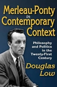 Merleau-Ponty in Contemporary Context : Philosophy And Politics in The Twenty-First Century