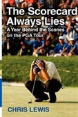 The Scorecard Always Lies: A Year Behind The Scenes On The Pga Tour