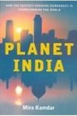 Planet India : How The Fastest Growing Democracy is Transforming The World