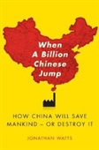 When A Billion Chinese Jump : How China Will Save Mankind-Or Destroy It