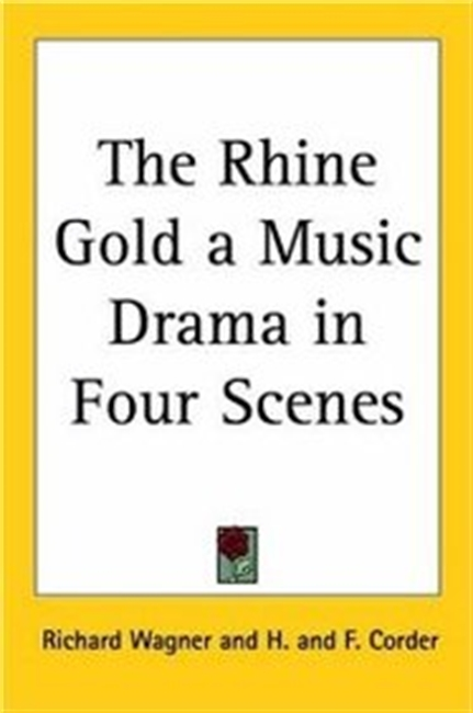 The Rhine Gold A Music Drama In Four Scenes