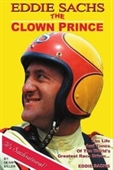 Eddie Sachs: The Clown Prince Of Racing: The Life And Times Of The Worlds Greatest Race Driver