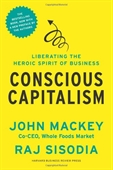 Conscious Capitalism : Liberating The Heroic Spirit of Business