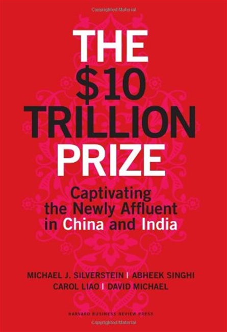 The $10 Trillion Prize : Captivating The Newly Affluent in China And India