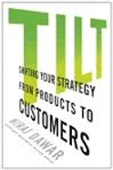 Tilt : Shifting Your Strategy From Products to Customers