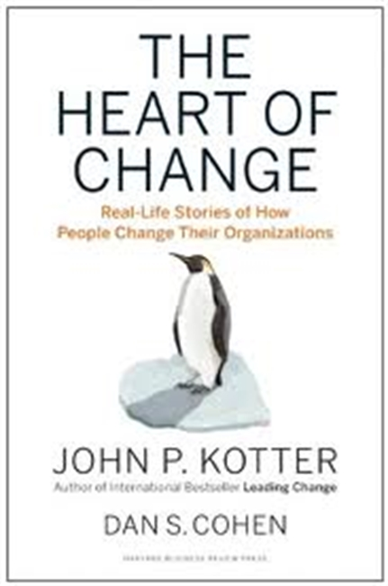 The Heart of Change : Real-Life Stories of How People Change Their Organizations
