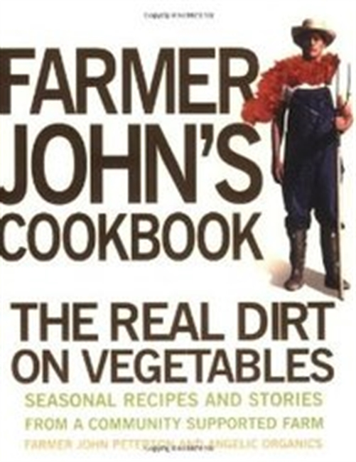 Farmer Johns Cookbook: The Real Dirt On Vegetables