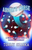 Abners Curse:: A Diary Of Essays From A Baseball Itinerant