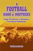 A Football Band Of Brothers: Forging The University Of Washingtons First National Championship