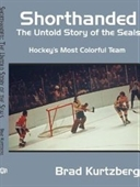 Shorthanded: The Untold Story Of The Seals: Hockeys Most Colorful Team