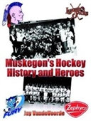 Muskegons Hockey History And Heroes