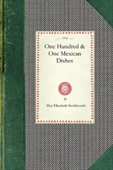 One Hundred & One Mexican Dishes (Cooking In America)