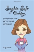Sophie-Safe Cooking: A Collection Of Family Friendly Recipes That Are Free Of Milk, Eggs, Wheat, Soy, Peanuts, Tree Nuts, Fish A