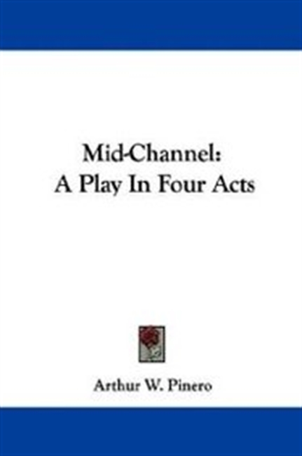 Mid-Channel: A Play In Four Acts