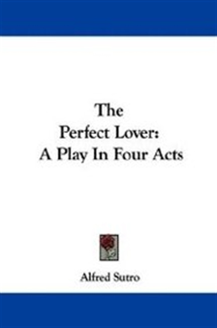 The Perfect Lover: A Play In Four Acts