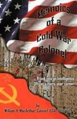 Memoirs Of A Cold War Colonel: A Look Into An Intelligence Officers Thirty Year Career