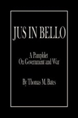 Jus In Bello: A Pamphlet On Government And War