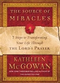 The Source of Miracles : 7 Steps to Transforming Your Life Through The Lord's Prayer