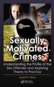 Sexually Motivated Crimes : Understanding The Profile of The Sex Offender And Applying Theory of Practice