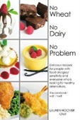 No Wheat No Dairy No Problem: Delicious Recipes For People With Food Allergies/Sensitivity And Everyone Who Is Looking For Healt