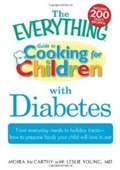 The Everything Guide To Cooking For Children With Diabetes: From Everyday Meals To Holiday Treats; How To Prepare Foods Your Chi