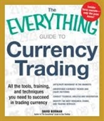 The Everything Guide To Currency Trading : All The Tools, Training, And Techniques You Need To Succeed in Trading Currency