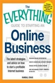 The Everything Guide To Starting An Online Business : The Latest Strategies And Advice on How To Start A Profitable Internet Business