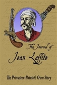 The Journal Of Jean Laffite: The Privateer-Patriots Own Story
