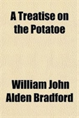 A Treatise On The Potatoe; With An Essay To Show The Cause Of The Disease And To Suggest Its Remedy