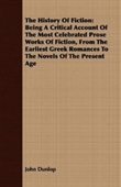 The History Of Fiction: Being A Critical Account Of The Most Celebrated Prose Works Of Fiction, From The Earliest Greek Romances