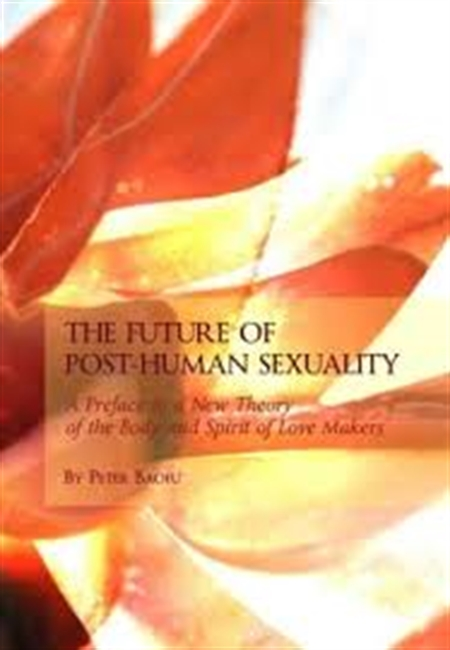 The Future of Post-Human Sexuality : A Preface to A New Theory of The Body and Spirit of Love Makers