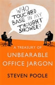 Who Touched Base in My Thought Shower ? :A Treasury of Unbearable Office Jargon