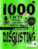 1000 FACTS THINGS PEOPLE PLACES & ANIMALS THAT ARE SIMPLY DISGUSTING